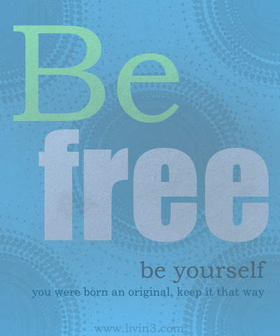 Be free be yourself